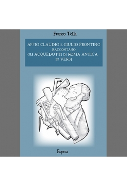 Appio Claudio e Giulio Frontino raccontano:  gli acquedotti di Roma antica… in versi