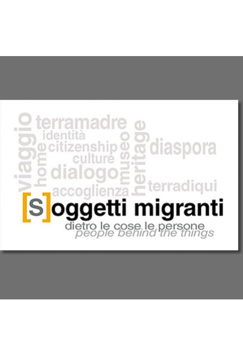 [S]oggetti migranti: dietro le cose le persone - [S]oggetti migranti: people behind the things